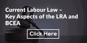 Current Labour Law – Key Aspects of the LRA and BCEA